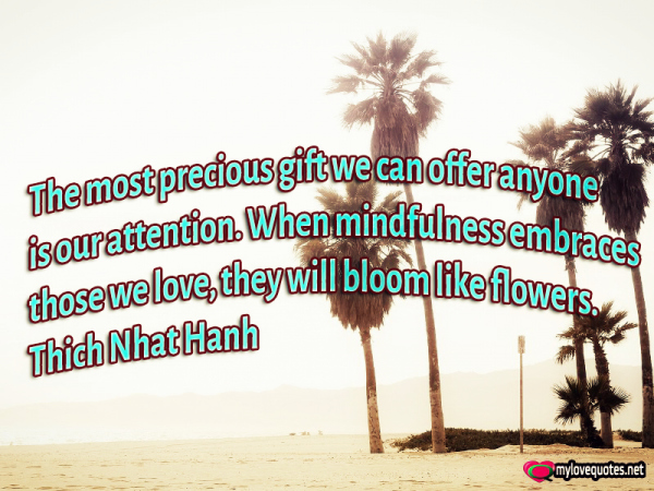 the most precious gift we can offer anyone is our attention