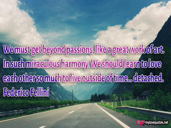 we must get beyond passions like a great work of art