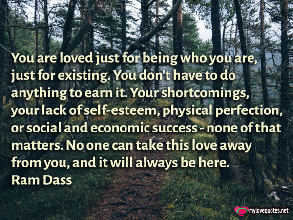 you are loved just for being who you are