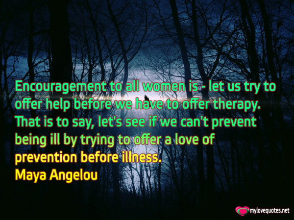 encouragement to all women is let us try to offer help before we have to offer therapy