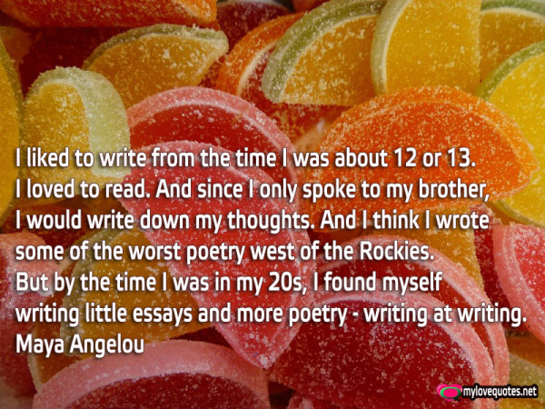 i liked to write from the time i was about 12 or 13 i loved to read