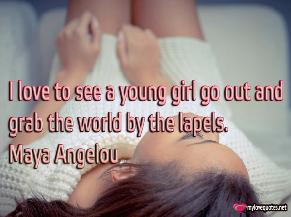 i love to see a young girl go out and grab the world