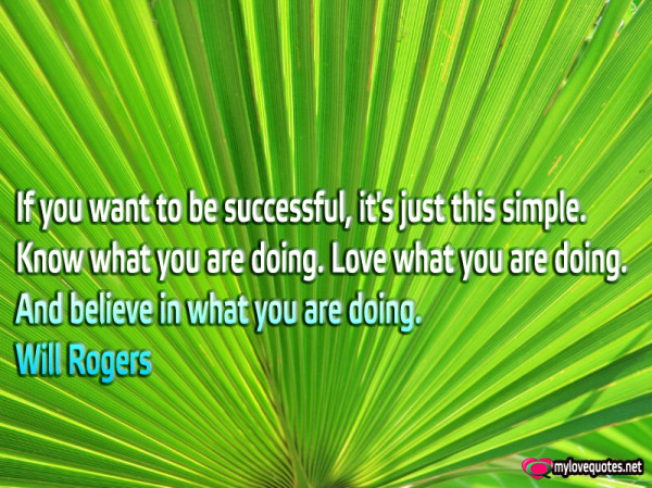 if you want to be successful it's just this simple know what you are doing