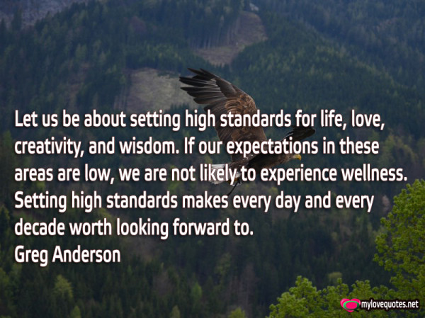 let us be about setting high standards for life love creativity and wisdom