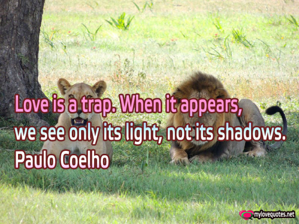 love is a trap when it appears we see only its light
