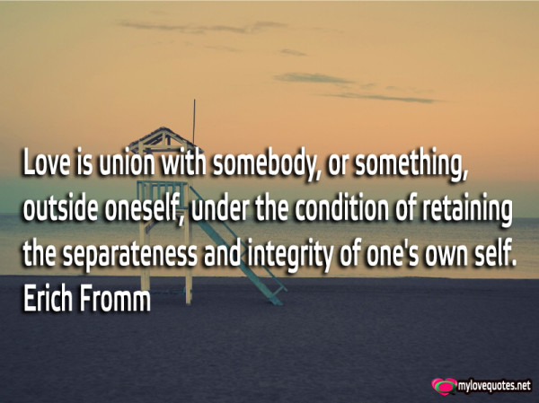 love is union with somebody or something outside oneself under the condition of retaining