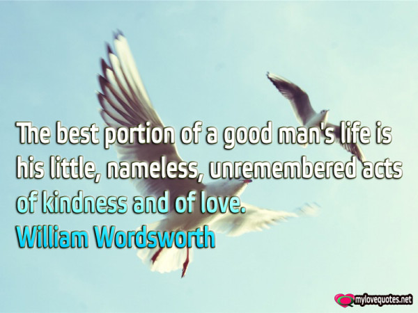 the best portion of a good man's life is his little nameless