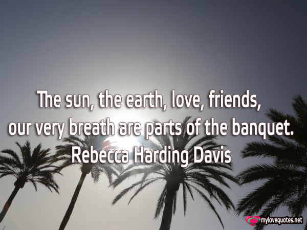 the sun the earth love friends our very breath are parts