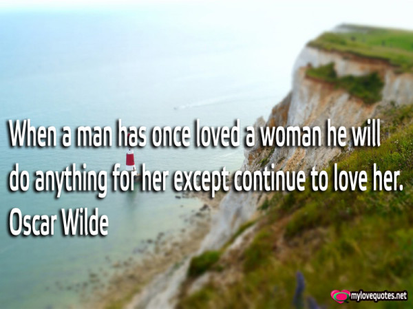 when a man has once loved a woman he will do anything