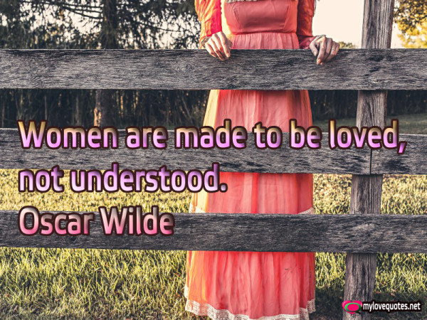 women are made to be loved not understood