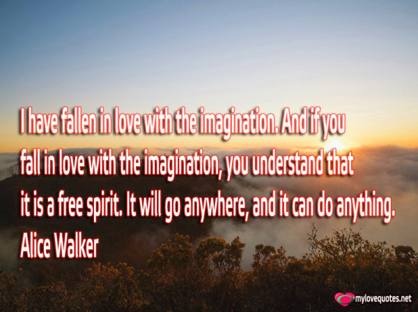 i have fallen in love with the imagination and if you fall in love