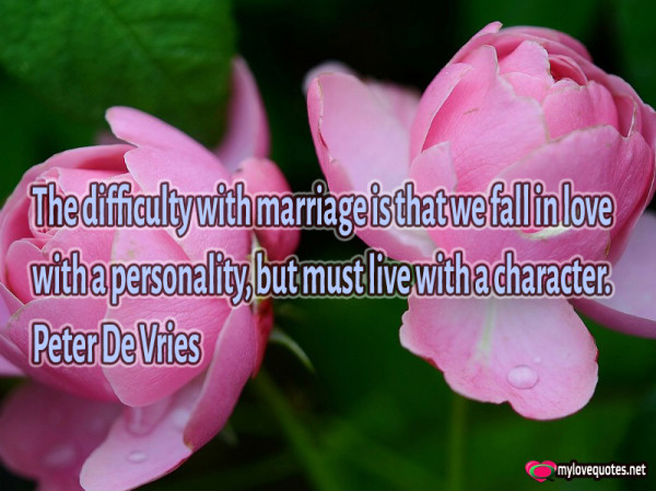 the difficulty with a marriage is that we fall in love with a personality