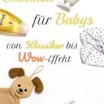 Geschenke für Babys ab der Geburt – von Klassiker bis Wow-Effekt