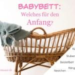 Babybett: Welches für den Anfang? Stubenwagen, Beistellbett oder Hängematte?!?