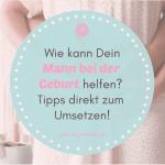 Wie kann Dein Mann bei der Geburt helfen? Tipps direkt zum Umsetzen!