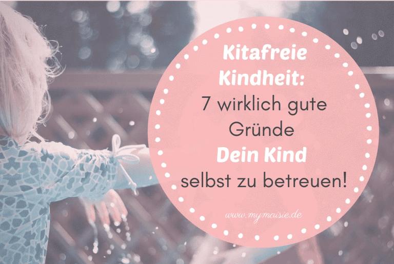 Kindergartenfreie Kindheit – 7 wirklich gute Gründe Dein Kind selbst zu betreuen!