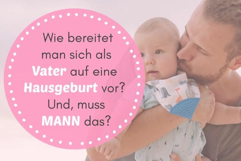 Wie bereitet man sich als Vater auf eine Hausgeburt vor? Und, muss MANN das?