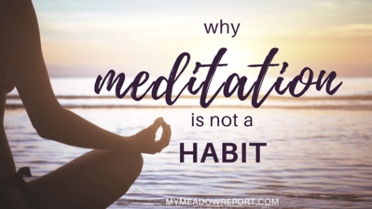 Why Meditation Is Not a Habit