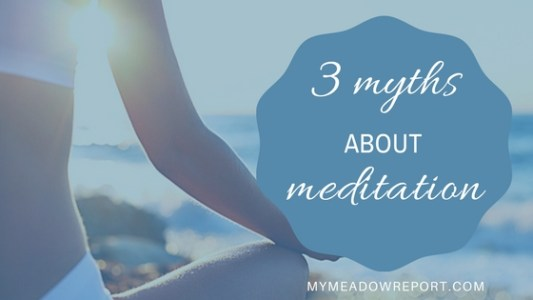 3 Myths About Meditation