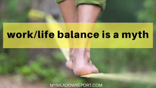 Work/Life Balance is a Myth