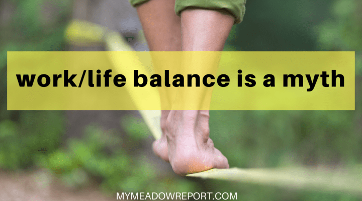work-life balance is a myth