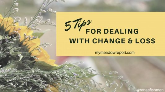 5 Tips for Dealing With the Inevitability of Change, Loss, and Death