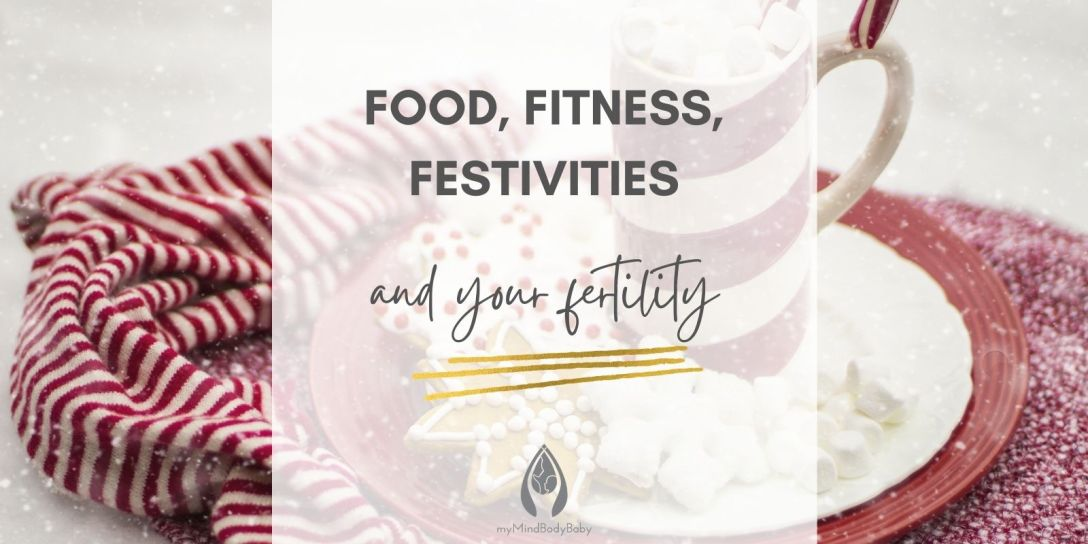 Food, Fitness, Festivities and Your Fertility