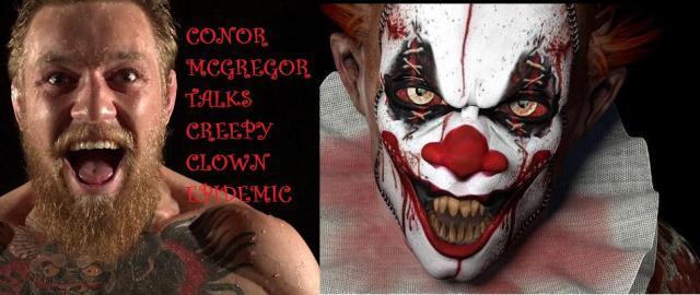 Conor McGregor talks Creepy Clown Epidemic – Will Slap Head Off One