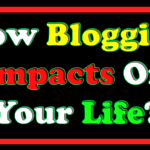 How Blogging Impacts On Your Life?