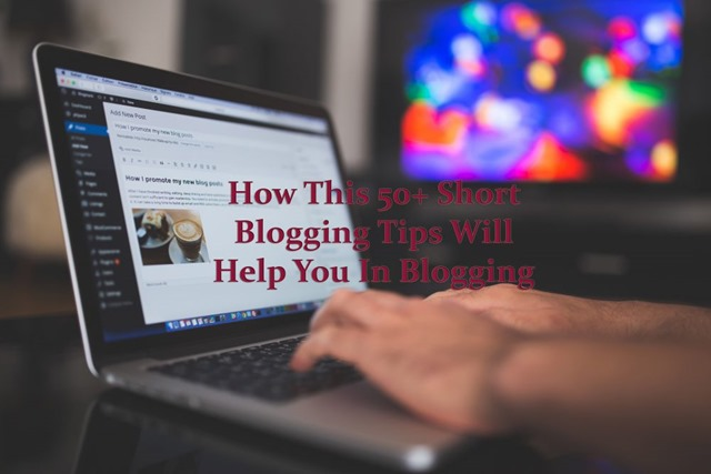 How This 50 Short Blogging Tips Will Help You In Blogging (2)