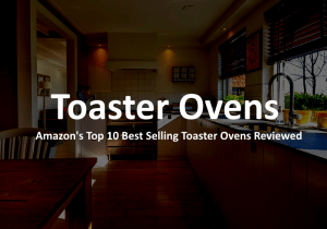 Best Toaster Oven 2017 – Buyer's Guide & Review
