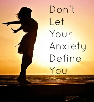 Don't Let Your Anxiety Define You
