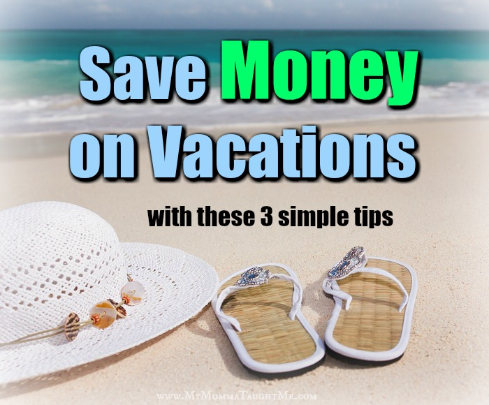 Save Money On Vacations With 3 Simple Tips
