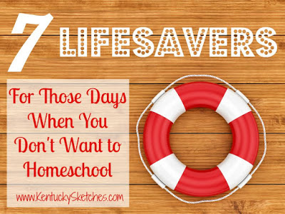 Seven 7 Lifesavers for those days when you don't want to homeschool