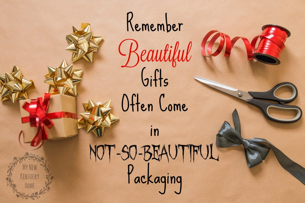 Remember Beautiful Gifts Often Come in Not-So-Beautiful Packaging