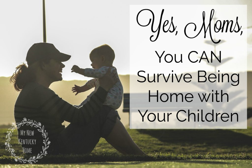 Yes, Moms, You Can Survive Being Home With Your Children