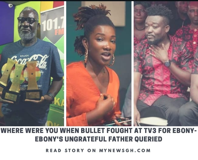 Where were you when Bullet fought at TV3- Ebony's 'ungrateful' father queried