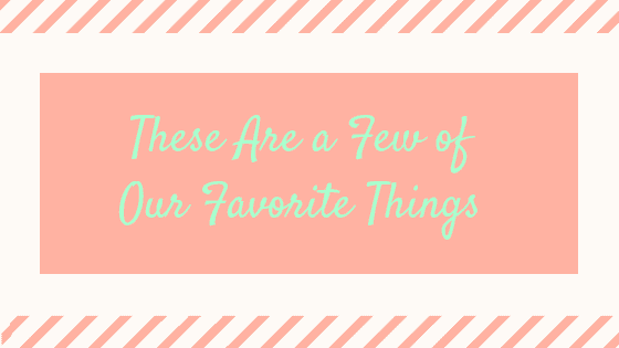 These Are a Few of Our Favorite Things