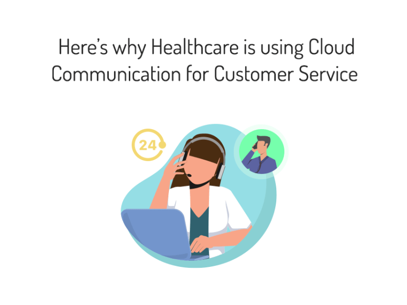 Here's why Healthcare is using Cloud Communication for Customer Service