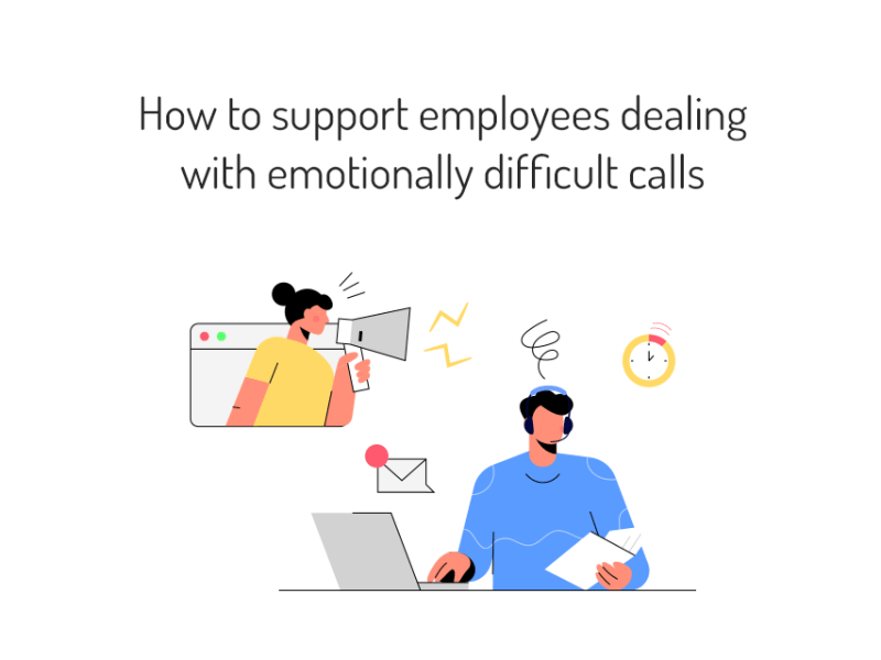 How to support employees dealing with emotionally difficult calls