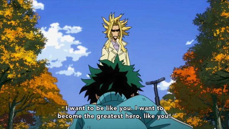 I want to be like you. I want to become the greatest hero, like you!