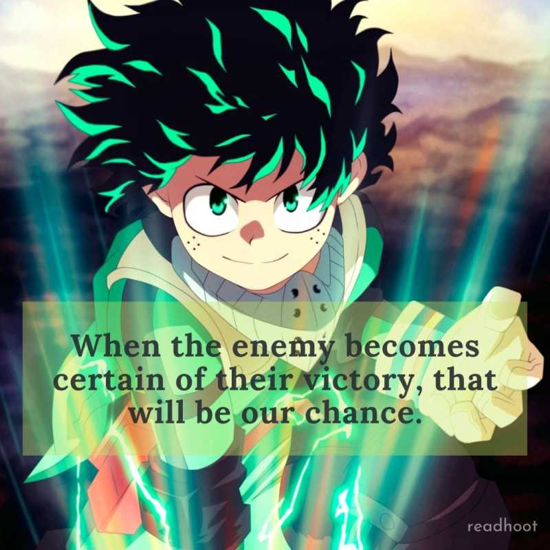 When the enemy becomes certain of their victory, that will be our chance.