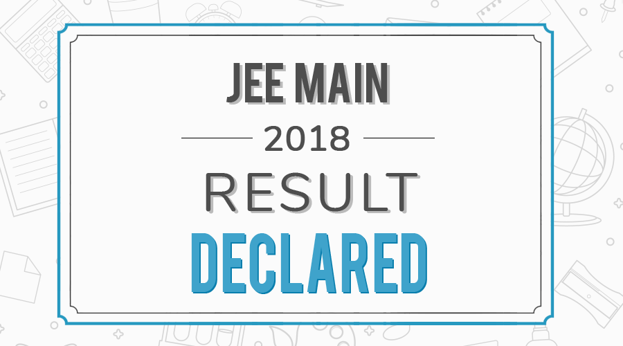 JEE Main Result 2018 declared!