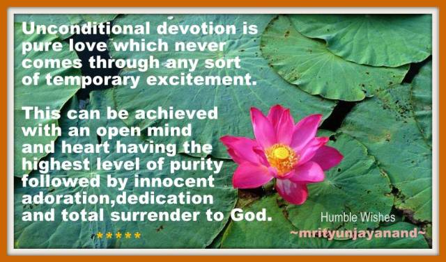 Unconditional devotion is pure love which never comes through any sort of temporary excitement....!!!
