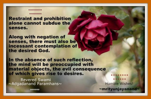 Restraint and prohibition alone cannot subdue the senses...!!!