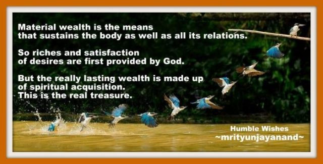 The really lasting wealth is made up of spiritual acquisition....!!!