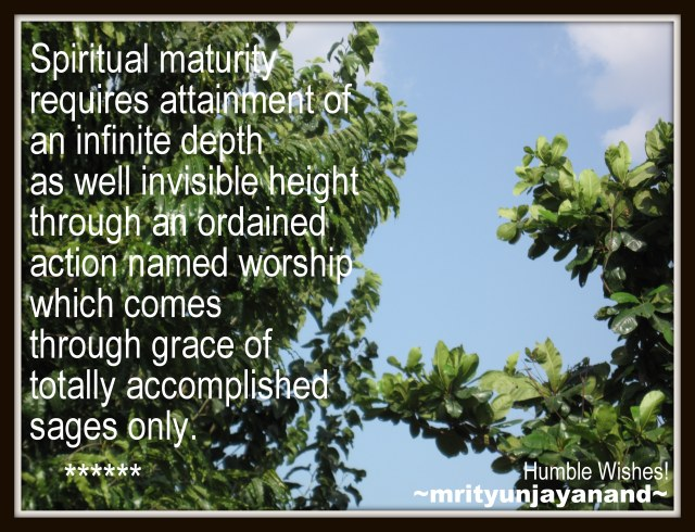 Spiritual maturity requires attainment of an infinite depth as well invisible height...!!!