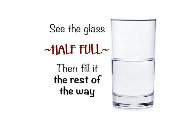 Getting Rid of a Glass Half Empty Attitude