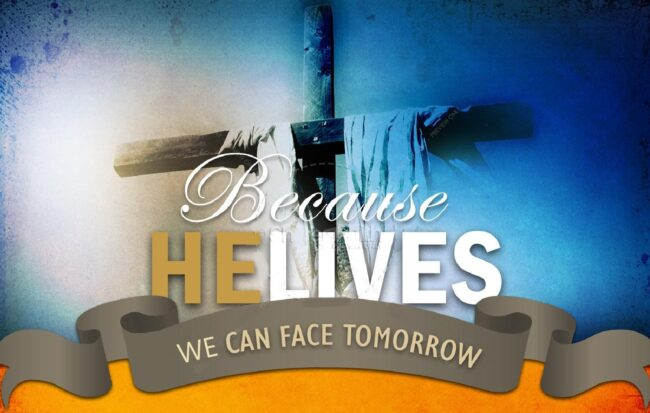 Because He Lives, We Can Face Tomorrow