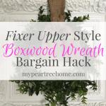 DIY Boxwood Wreath & Frame for $10